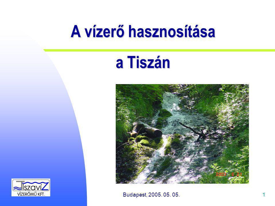 Budapest, 2005. 05. 05.1 A vízerő hasznosítása a Tiszán