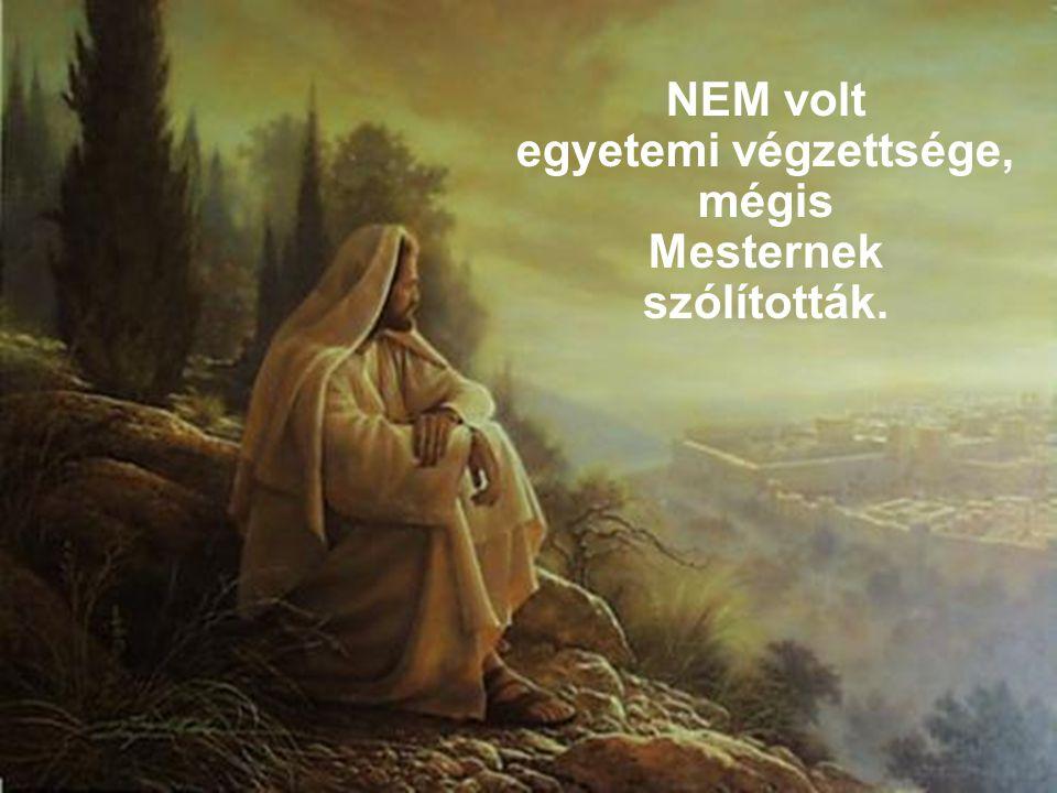 NEM voltak szolgái, mégis Úrnak szólították.