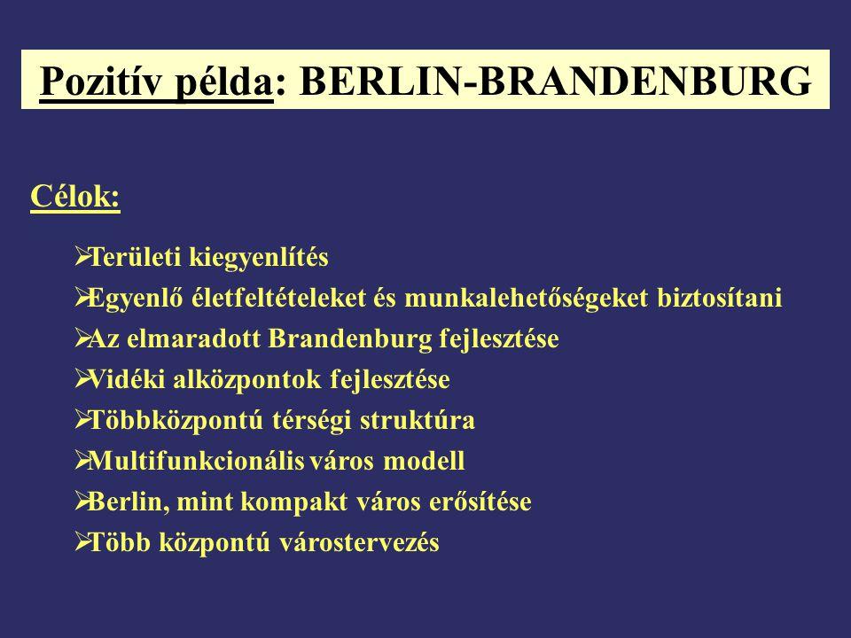 Pozitív példa: BERLIN-BRANDENBURG Célok:  Területi kiegyenlítés  Egyenlő életfeltételeket és munkalehetőségeket biztosítani  Az elmaradott Brandenb