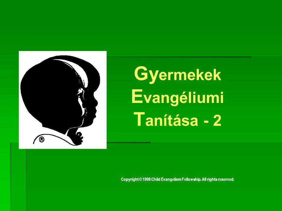 Copyright © 1998 Child Evangelism Fellowship. All rights reserved. G y ermekek E vangéliumi T anítása - 2