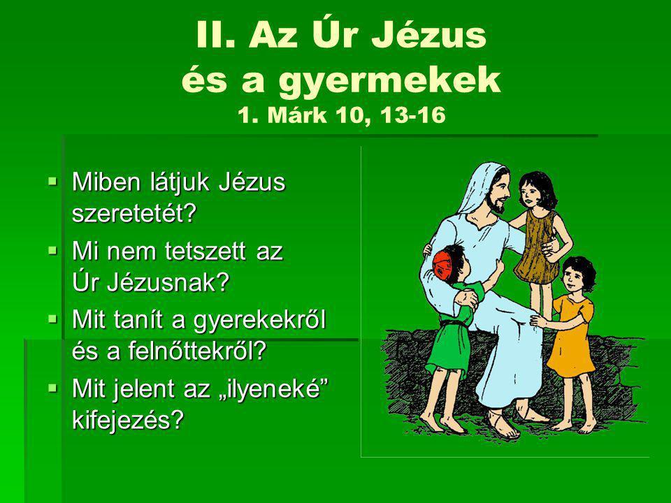  Miben látjuk Jézus szeretetét. Mi nem tetszett az Úr Jézusnak.