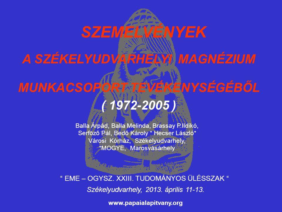 SZEMELVÉNYEK A SZÉKELYUDVARHELYI MAGNÉZIUM MUNKACSOPORT TEVÉKENYSÉGÉBŐL ( 1972-2005 ) Balla Árpád, Balla Melinda, Brassay P.Ildikó, Serföző Pál, Bedő