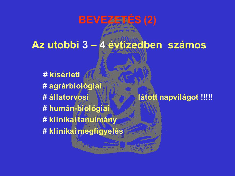 BEVEZETÉS (2) Az utobbi 3 – 4 évtizedben számos # kísérleti # agrárbiológiai # állatorvosi látott napvilágot !!!!.
