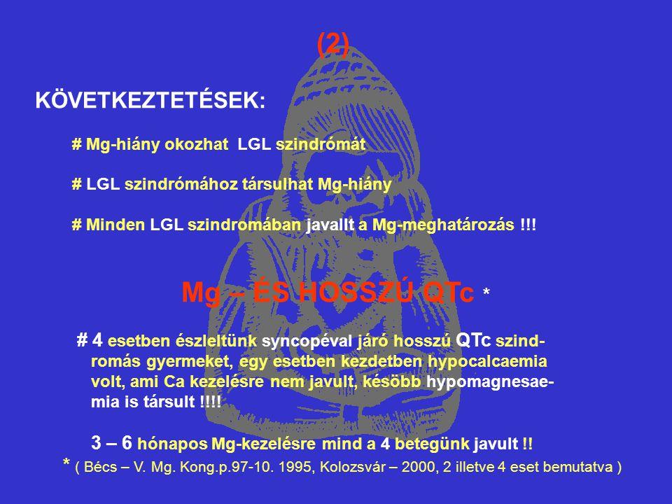 (2) KÖVETKEZTETÉSEK: # Mg-hiány okozhat LGL szindrómát # LGL szindrómához társulhat Mg-hiány # Minden LGL szindromában javallt a Mg-meghatározás !!! M