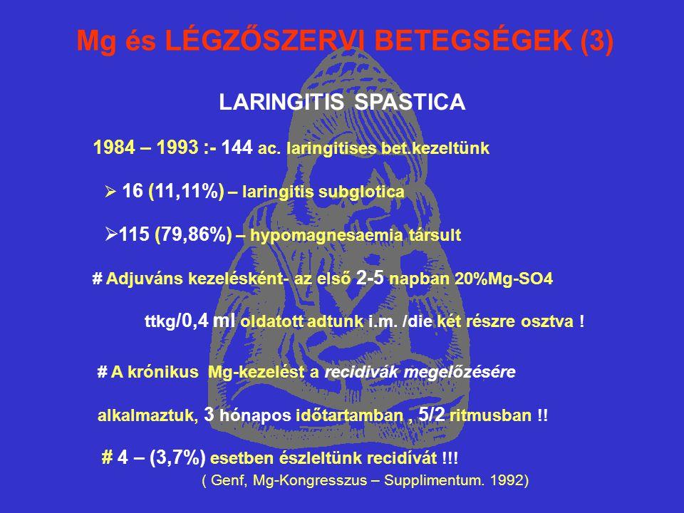 Mg és LÉGZŐSZERVI BETEGSÉGEK (3) LARINGITIS SPASTICA 1984 – 1993 :- 144 ac. laringitises bet.kezeltünk  16 (11,11%) – laringitis subglotica  115 (79