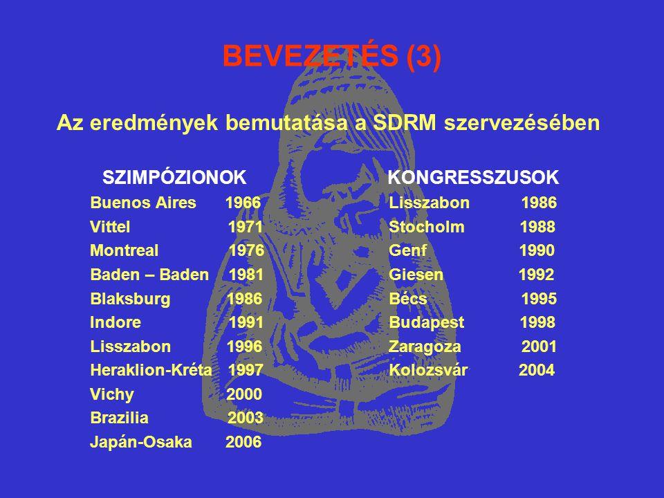 BEVEZETÉS (3) Az eredmények bemutatása a SDRM szervezésében SZIMPÓZIONOK KONGRESSZUSOK Buenos Aires 1966 Lisszabon 1986 Vittel 1971 Stocholm 1988 Mont