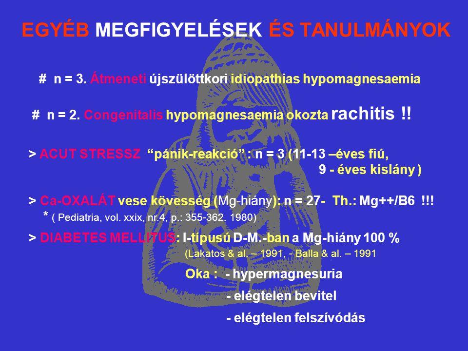 EGYÉB MEGFIGYELÉSEK ÉS TANULMÁNYOK # n = 3. Átmeneti újszülöttkori idiopathias hypomagnesaemia # n = 2. Congenitalis hypomagnesaemia okozta rachitis !