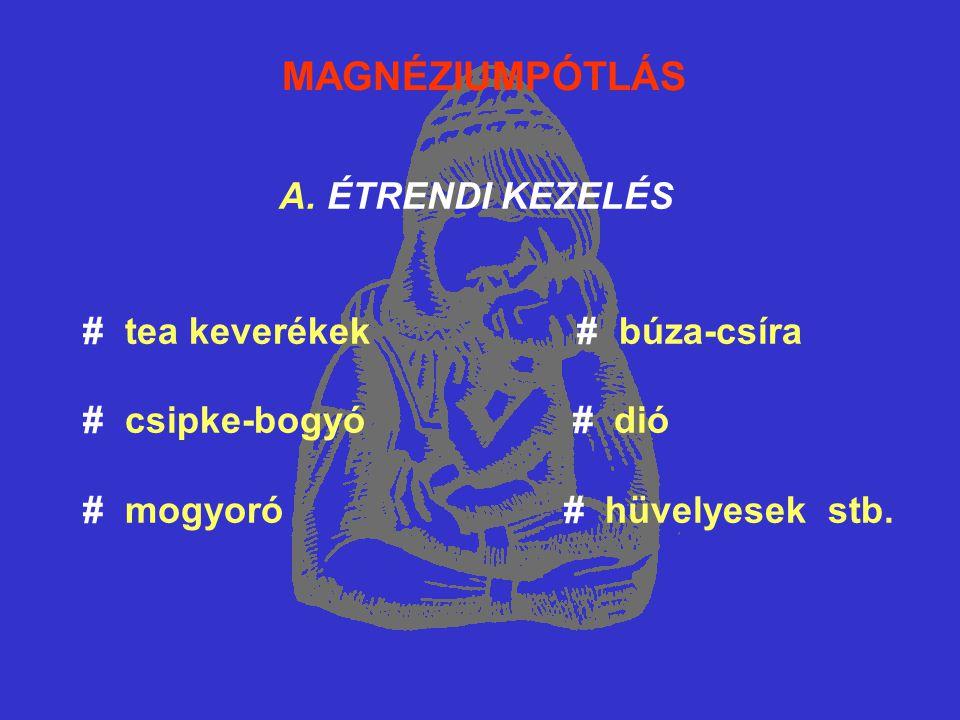 MAGNÉZIUMPÓTLÁS A. ÉTRENDI KEZELÉS # tea keverékek # búza-csíra # csipke-bogyó # dió # mogyoró # hüvelyesek stb.