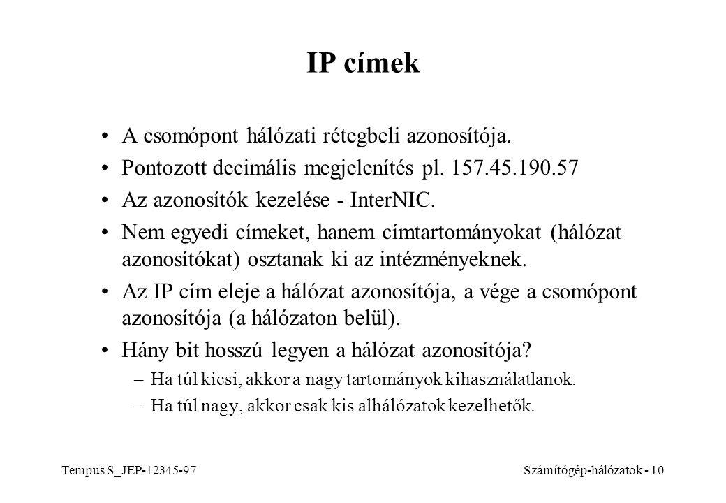 Tempus S_JEP-12345-97Számítógép-hálózatok - 10 IP címek A csomópont hálózati rétegbeli azonosítója. Pontozott decimális megjelenítés pl. 157.45.190.57
