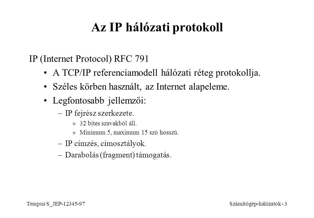 Tempus S_JEP-12345-97Számítógép-hálózatok - 4 Internet fejrész szerkezete Teljes hosszVerzióIHL Szolgáltatás típusa Fragment offsetAzonosító MFMF DFDF Fejrész ellenőrző összeg Transzport réteg protokoll TTL Opcionális mező(k) Feladó (forrás) IP címe Címzett (cél) IP címe