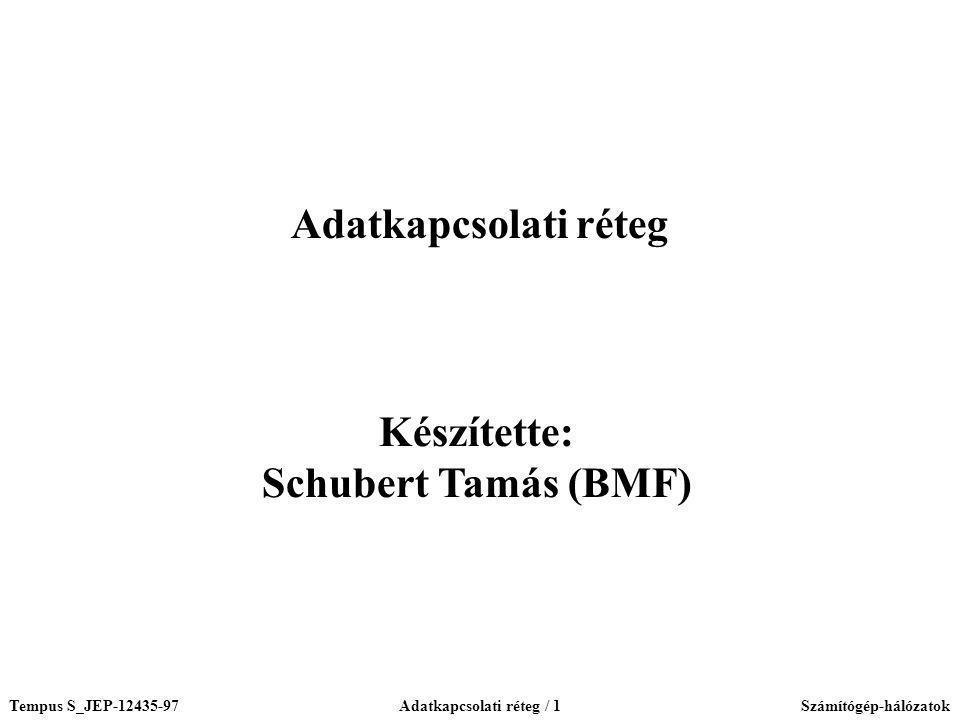 Tempus S_JEP-12435-97Adatkapcsolati réteg / 1Számítógép-hálózatok Készítette: Schubert Tamás (BMF) Adatkapcsolati réteg