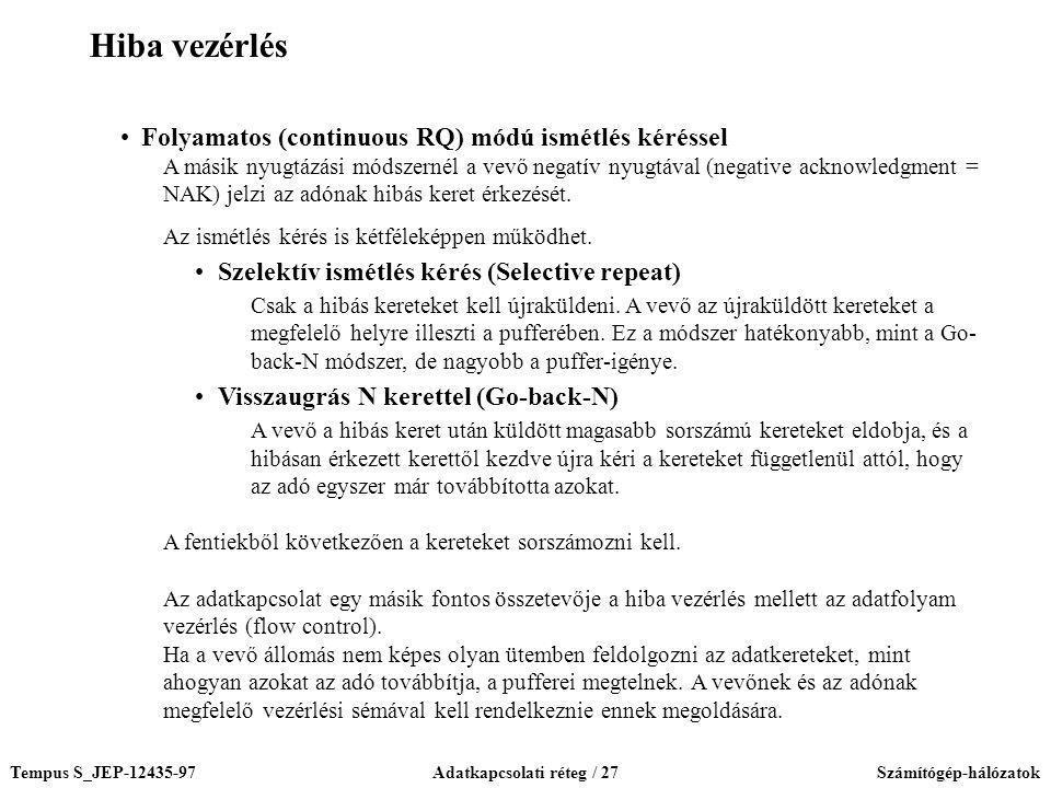 Tempus S_JEP-12435-97Adatkapcsolati réteg / 27Számítógép-hálózatok Folyamatos (continuous RQ) módú ismétlés kéréssel A másik nyugtázási módszernél a v