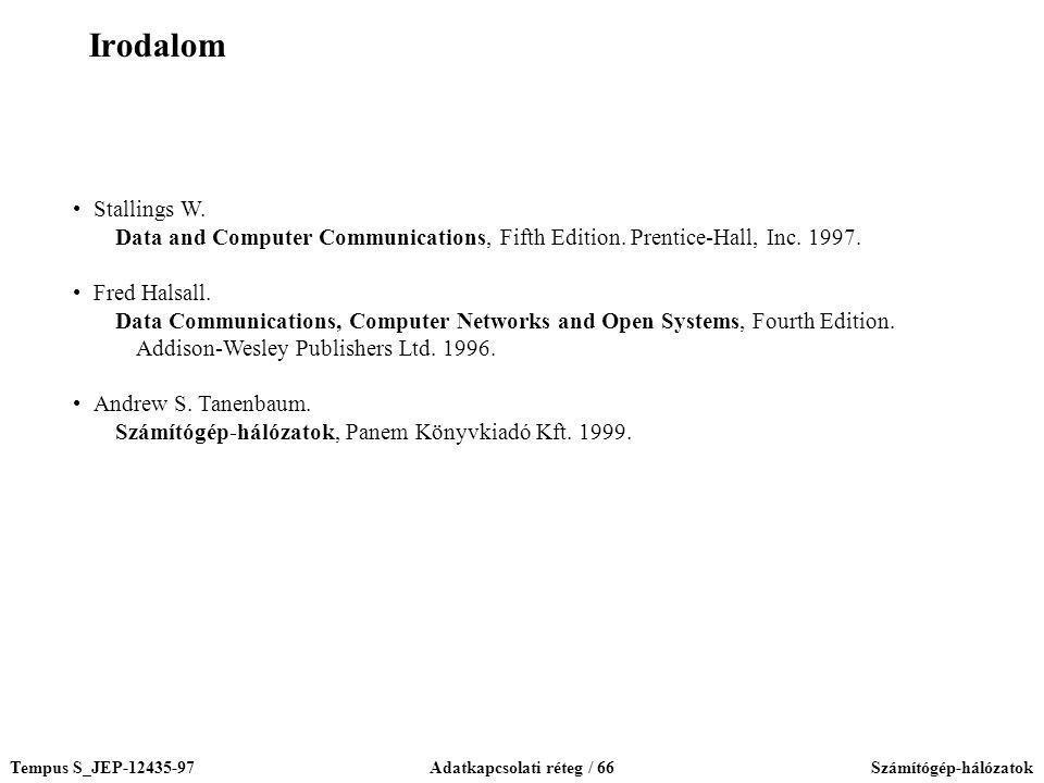 Tempus S_JEP-12435-97Adatkapcsolati réteg / 66Számítógép-hálózatok Stallings W. Data and Computer Communications, Fifth Edition. Prentice-Hall, Inc. 1