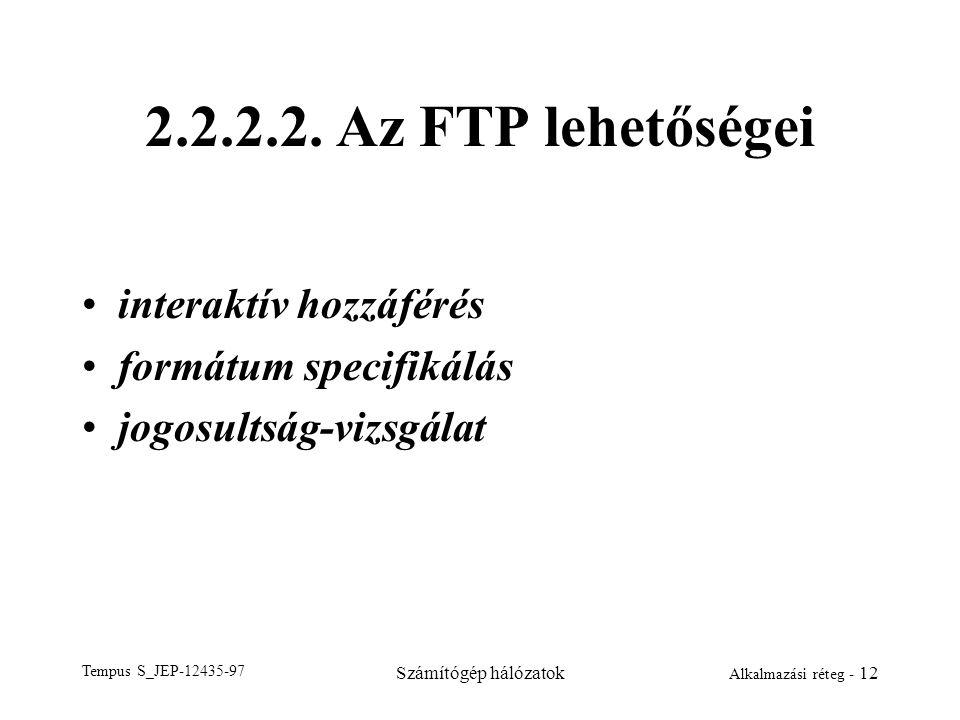 Tempus S_JEP-12435-97 Számítógép hálózatok Alkalmazási réteg - 12 2.2.2.2. Az FTP lehetőségei interaktív hozzáférés formátum specifikálás jogosultság-