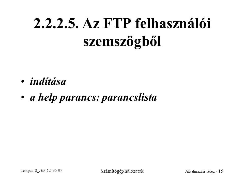 Tempus S_JEP-12435-97 Számítógép hálózatok Alkalmazási réteg - 15 2.2.2.5. Az FTP felhasználói szemszögből indítása a help parancs: parancslista