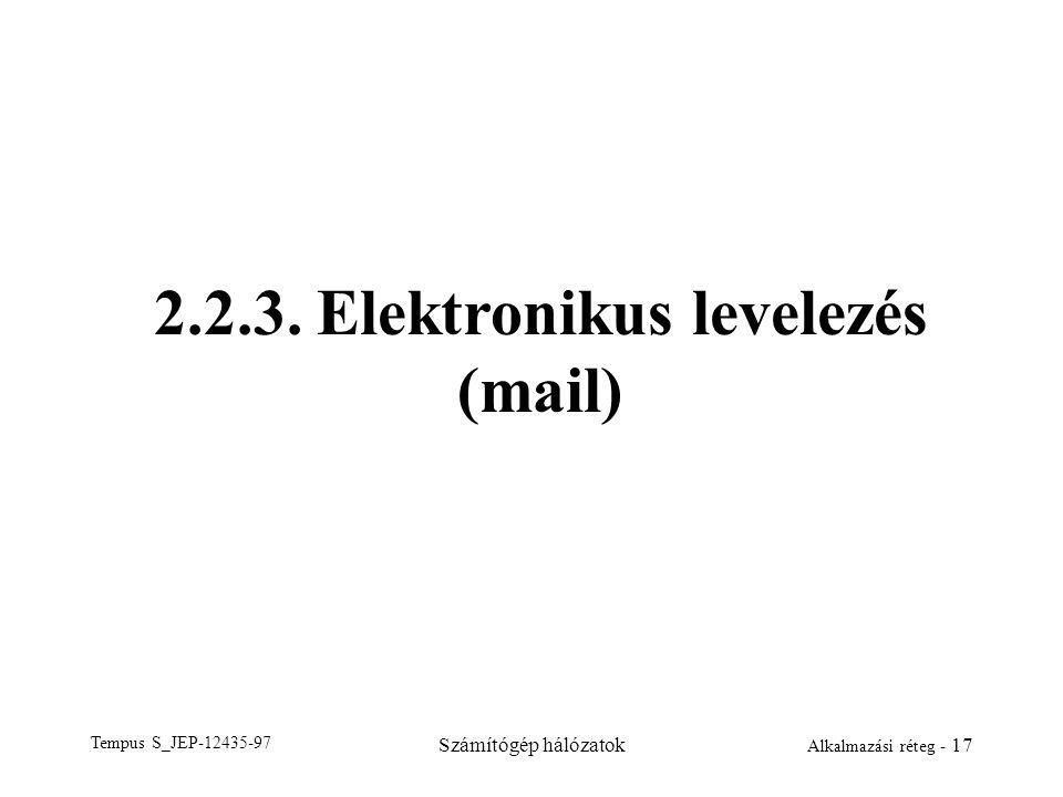 Tempus S_JEP-12435-97 Számítógép hálózatok Alkalmazási réteg - 17 2.2.3. Elektronikus levelezés (mail)