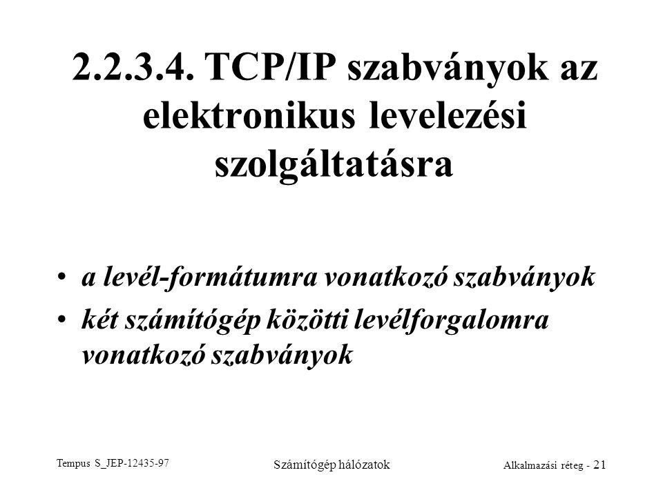 Tempus S_JEP-12435-97 Számítógép hálózatok Alkalmazási réteg - 21 2.2.3.4. TCP/IP szabványok az elektronikus levelezési szolgáltatásra a levél-formátu