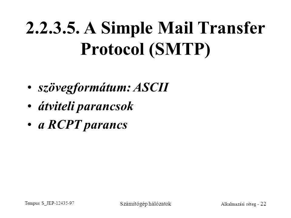 Tempus S_JEP-12435-97 Számítógép hálózatok Alkalmazási réteg - 22 2.2.3.5. A Simple Mail Transfer Protocol (SMTP) szövegformátum: ASCII átviteli paran