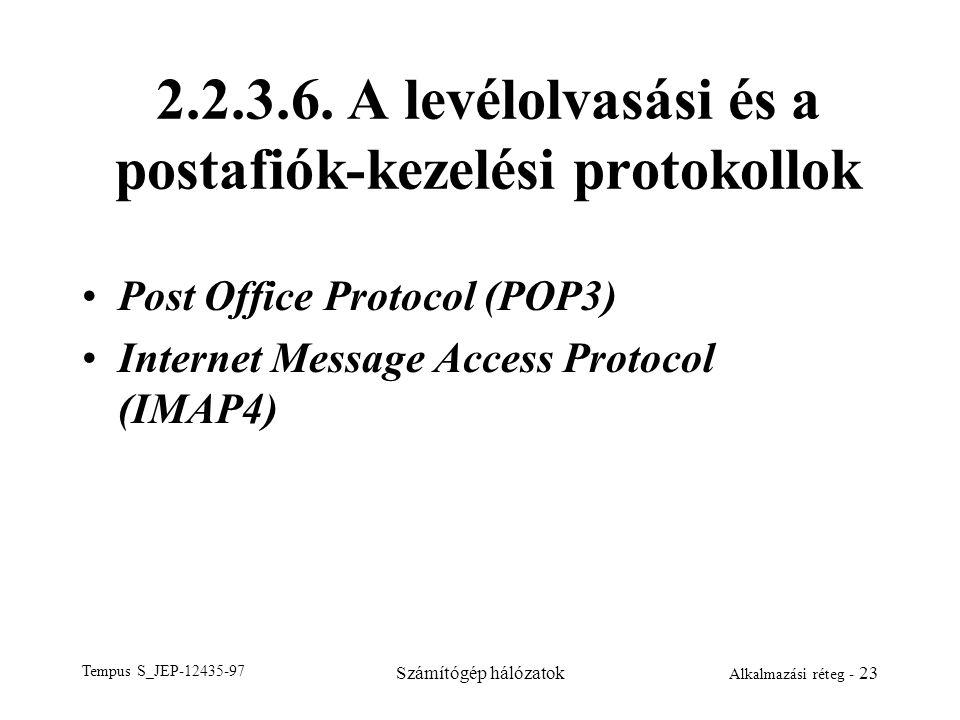 Tempus S_JEP-12435-97 Számítógép hálózatok Alkalmazási réteg - 23 2.2.3.6. A levélolvasási és a postafiók-kezelési protokollok Post Office Protocol (P