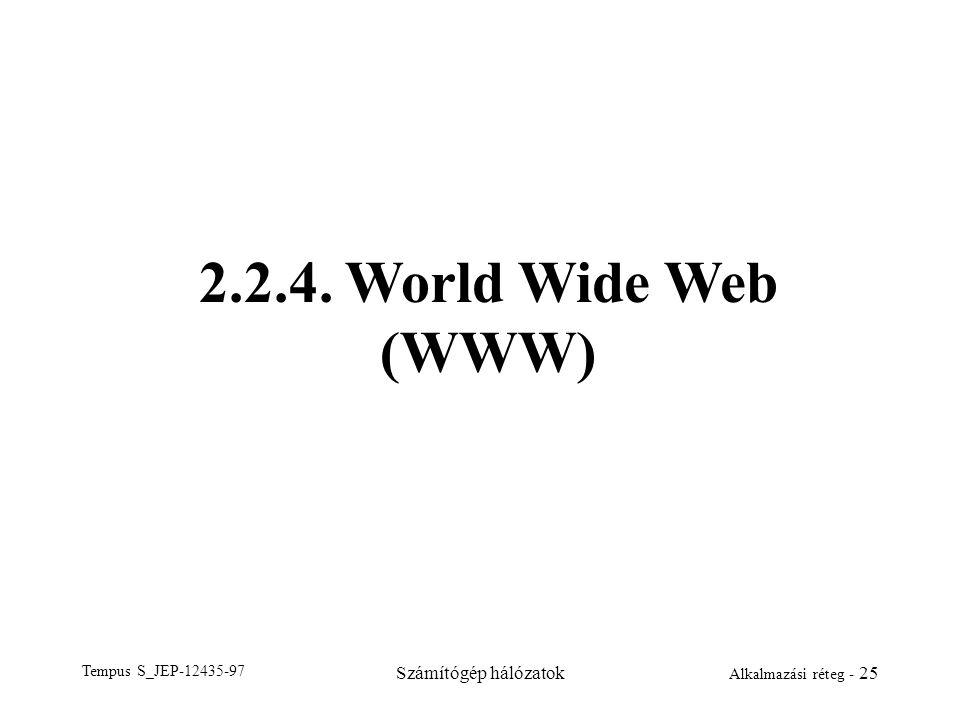 Tempus S_JEP-12435-97 Számítógép hálózatok Alkalmazási réteg - 25 2.2.4. World Wide Web (WWW)