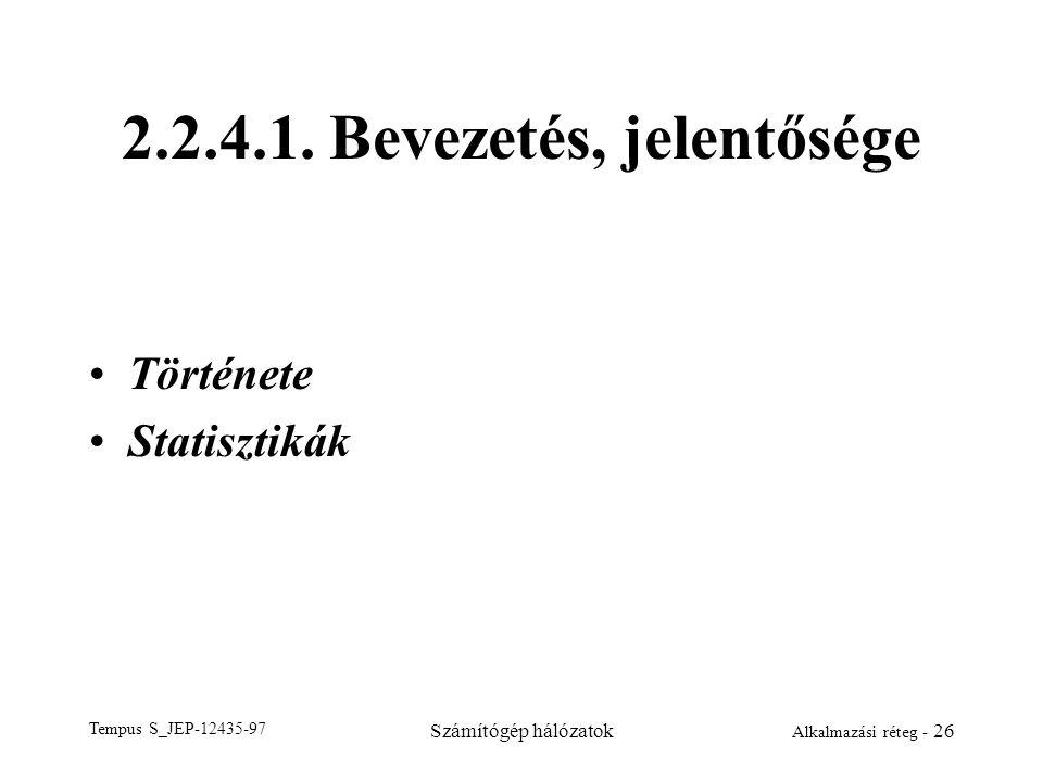 Tempus S_JEP-12435-97 Számítógép hálózatok Alkalmazási réteg - 26 2.2.4.1. Bevezetés, jelentősége Története Statisztikák
