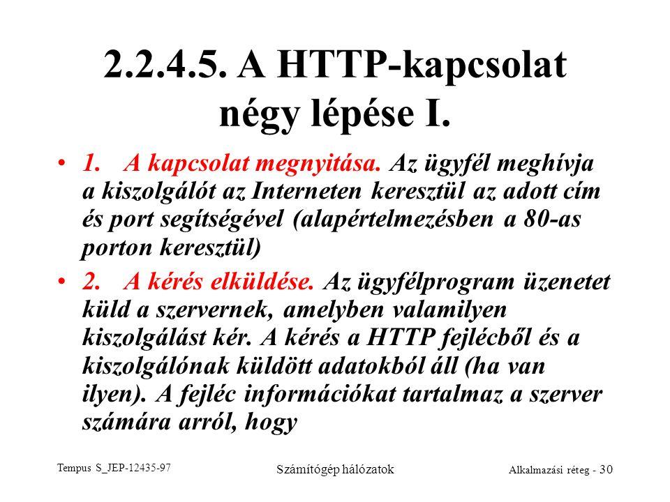 Tempus S_JEP-12435-97 Számítógép hálózatok Alkalmazási réteg - 30 2.2.4.5. A HTTP-kapcsolat négy lépése I. 1.A kapcsolat megnyitása. Az ügyfél meghívj