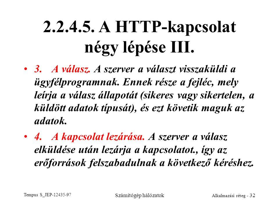 Tempus S_JEP-12435-97 Számítógép hálózatok Alkalmazási réteg - 32 2.2.4.5. A HTTP-kapcsolat négy lépése III. 3.A válasz. A szerver a választ visszakül