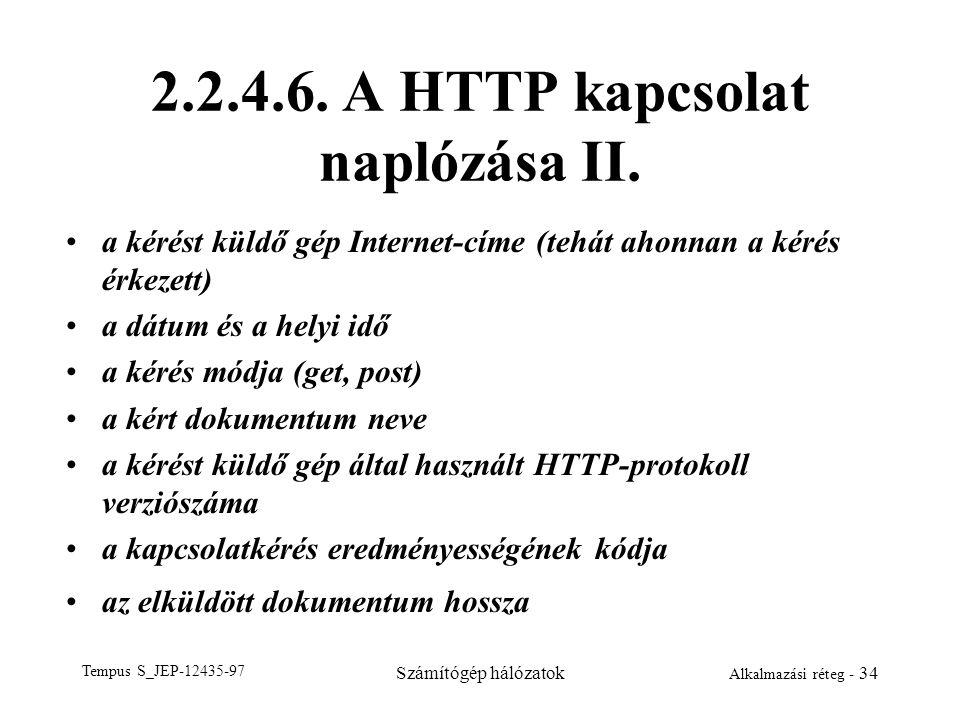 Tempus S_JEP-12435-97 Számítógép hálózatok Alkalmazási réteg - 34 2.2.4.6. A HTTP kapcsolat naplózása II. a kérést küldő gép Internet-címe (tehát ahon