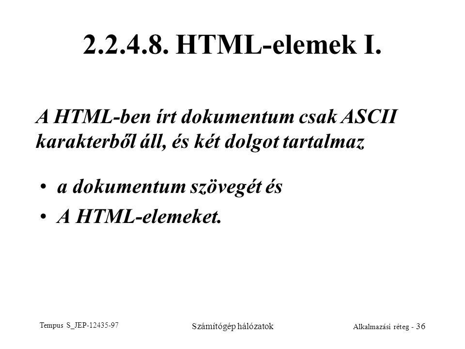 Tempus S_JEP-12435-97 Számítógép hálózatok Alkalmazási réteg - 36 2.2.4.8. HTML-elemek I. a dokumentum szövegét és A HTML-elemeket. A HTML-ben írt dok