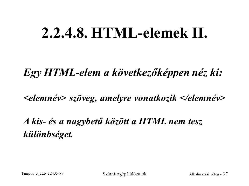 Tempus S_JEP-12435-97 Számítógép hálózatok Alkalmazási réteg - 37 2.2.4.8. HTML-elemek II. Egy HTML-elem a következőképpen néz ki: szöveg, amelyre von