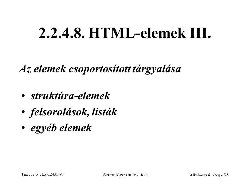 Tempus S_JEP-12435-97 Számítógép hálózatok Alkalmazási réteg - 38 2.2.4.8. HTML-elemek III. struktúra-elemek felsorolások, listák egyéb elemek Az elem