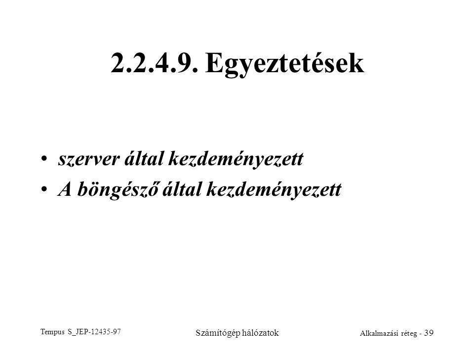 Tempus S_JEP-12435-97 Számítógép hálózatok Alkalmazási réteg - 39 2.2.4.9. Egyeztetések szerver által kezdeményezett A böngésző által kezdeményezett