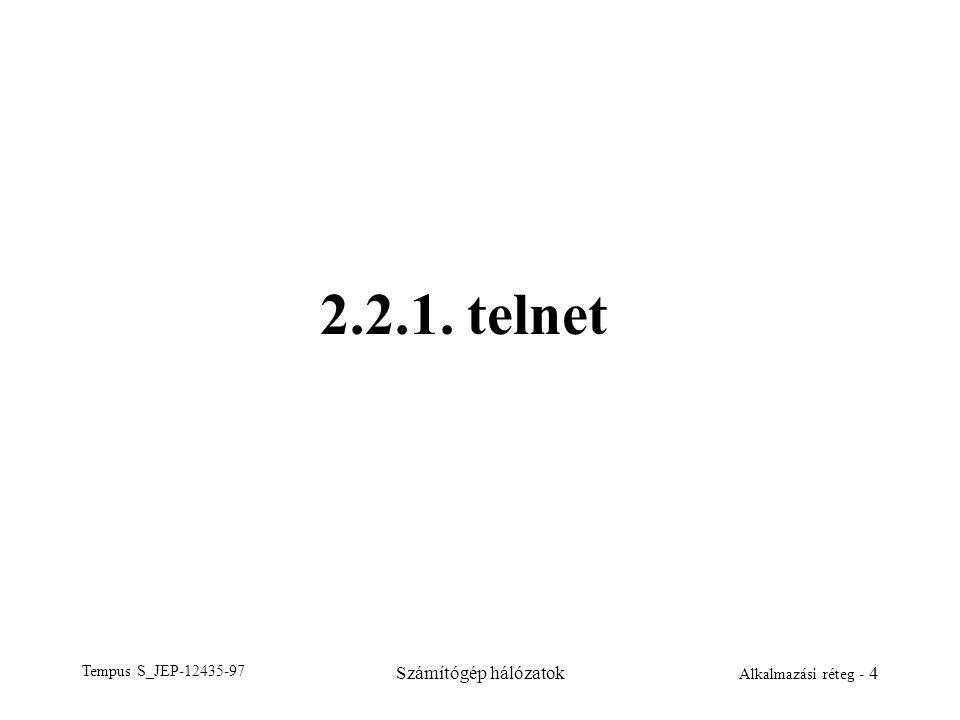 Tempus S_JEP-12435-97 Számítógép hálózatok Alkalmazási réteg - 4 2.2.1. telnet