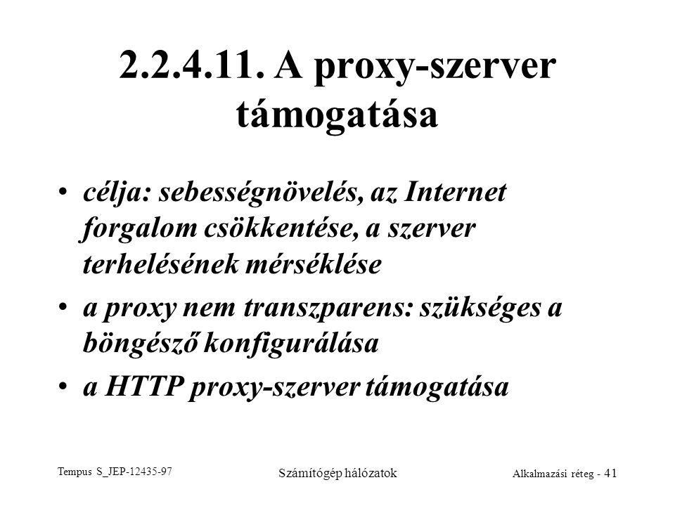 Tempus S_JEP-12435-97 Számítógép hálózatok Alkalmazási réteg - 41 2.2.4.11. A proxy-szerver támogatása célja: sebességnövelés, az Internet forgalom cs