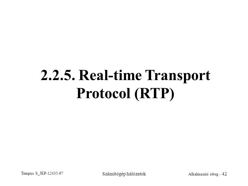Tempus S_JEP-12435-97 Számítógép hálózatok Alkalmazási réteg - 42 2.2.5. Real-time Transport Protocol (RTP)