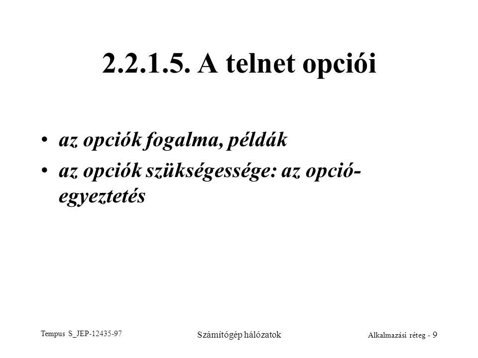 Tempus S_JEP-12435-97 Számítógép hálózatok Alkalmazási réteg - 9 2.2.1.5. A telnet opciói az opciók fogalma, példák az opciók szükségessége: az opció-