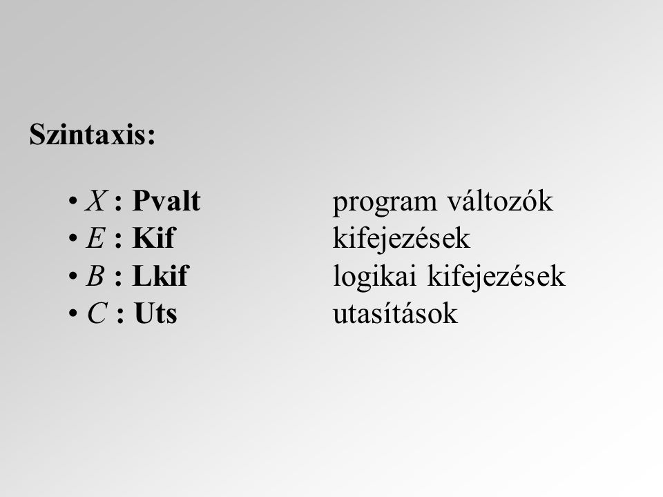 Az Uts halmazt alkotó C utasítások absztrakt szintaxisa és elnevezései: skipüres utasítás X:=E(determinisztikus) értékadás (C 1 ;C 2 )kompozíció (B  C 1  C 2 )feltételes utasítás (B  C)ciklus utasítás