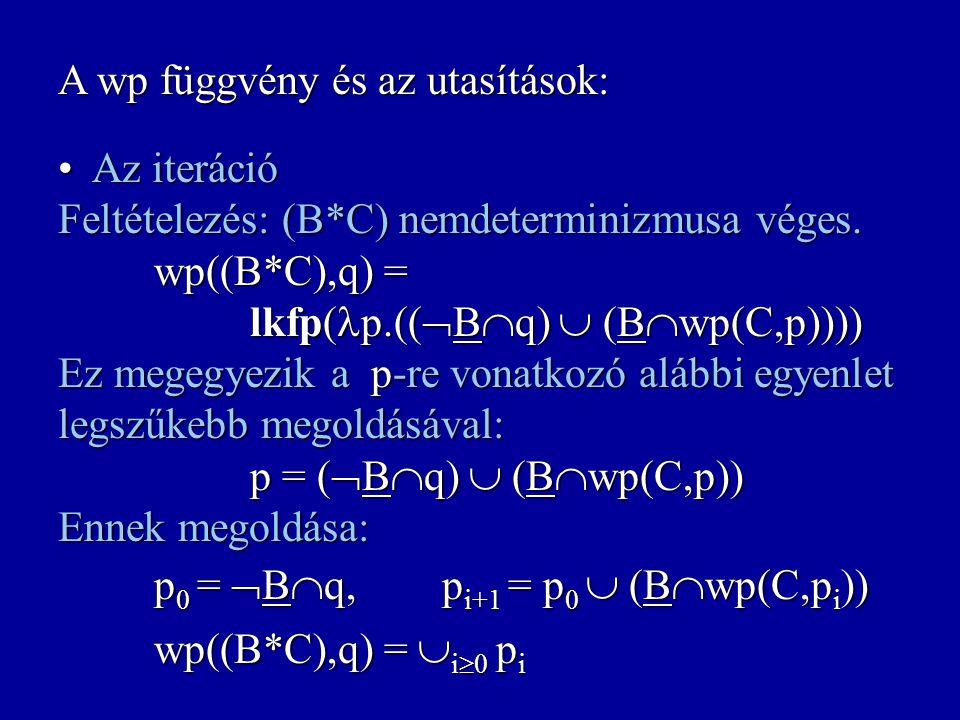 A wp függvény és az utasítások: A kompozíció wp((C 1 ;C 2 ), q) = wp(C 1,wp(C 2,q)) A kompozíció wp((C 1 ;C 2 ), q) = wp(C 1,wp(C 2,q)) A determiniszt