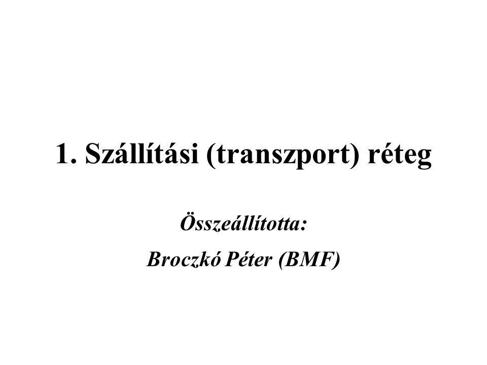 1. Szállítási (transzport) réteg Összeállította: Broczkó Péter (BMF)