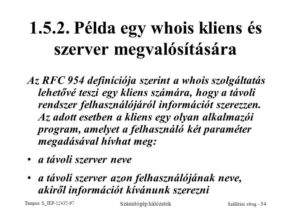 Tempus S_JEP-12435-97 Számítógép hálózatok Szállítási réteg - 34 1.5.2. Példa egy whois kliens és szerver megvalósítására Az RFC 954 definíciója szeri