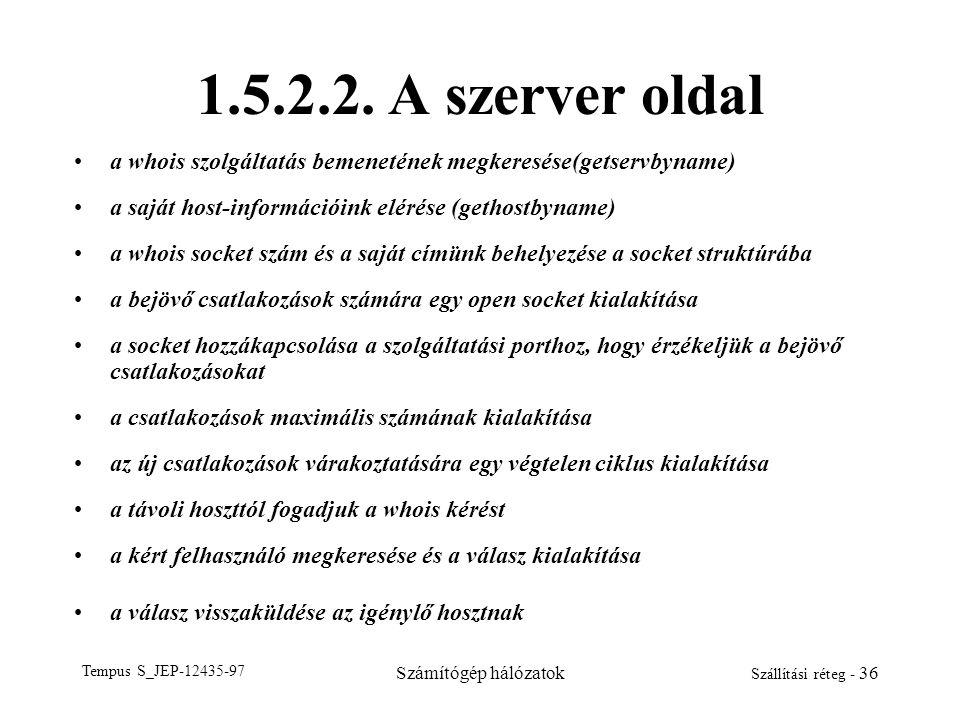 Tempus S_JEP-12435-97 Számítógép hálózatok Szállítási réteg - 36 1.5.2.2. A szerver oldal a whois szolgáltatás bemenetének megkeresése(getservbyname)