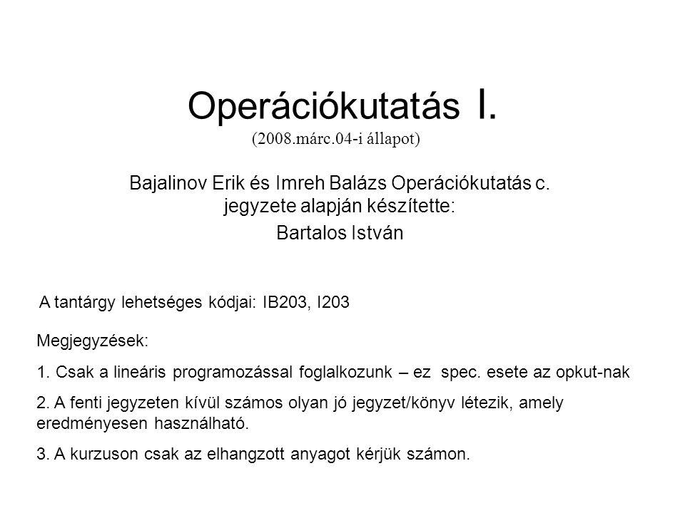1.Az operációkutatás tárgya: feltételes szélsőérték feladatok megoldása 2.