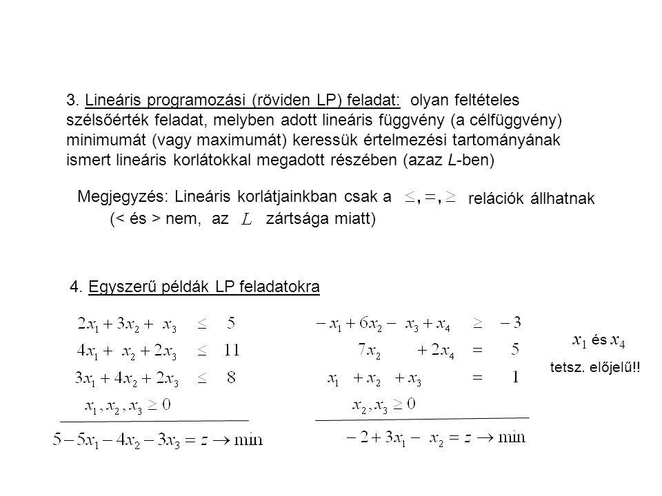 3. Lineáris programozási (röviden LP) feladat: olyan feltételes szélsőérték feladat, melyben adott lineáris függvény (a célfüggvény) minimumát (vagy m