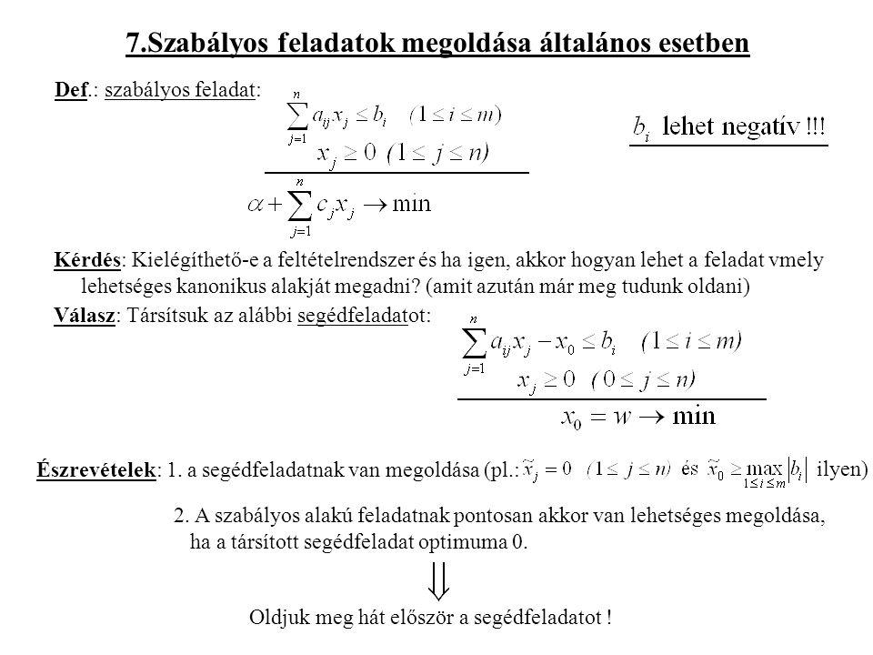 7.Szabályos feladatok megoldása általános esetben Def.: szabályos feladat: Kérdés: Kielégíthető-e a feltételrendszer és ha igen, akkor hogyan lehet a feladat vmely lehetséges kanonikus alakját megadni.