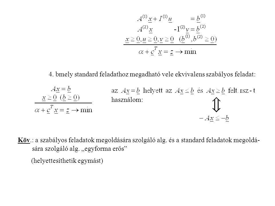 4. bmely standard feladathoz megadható vele ekvivalens szabályos feladat: használom: Köv.: a szabályos feladatok megoldására szolgáló alg. és a standa