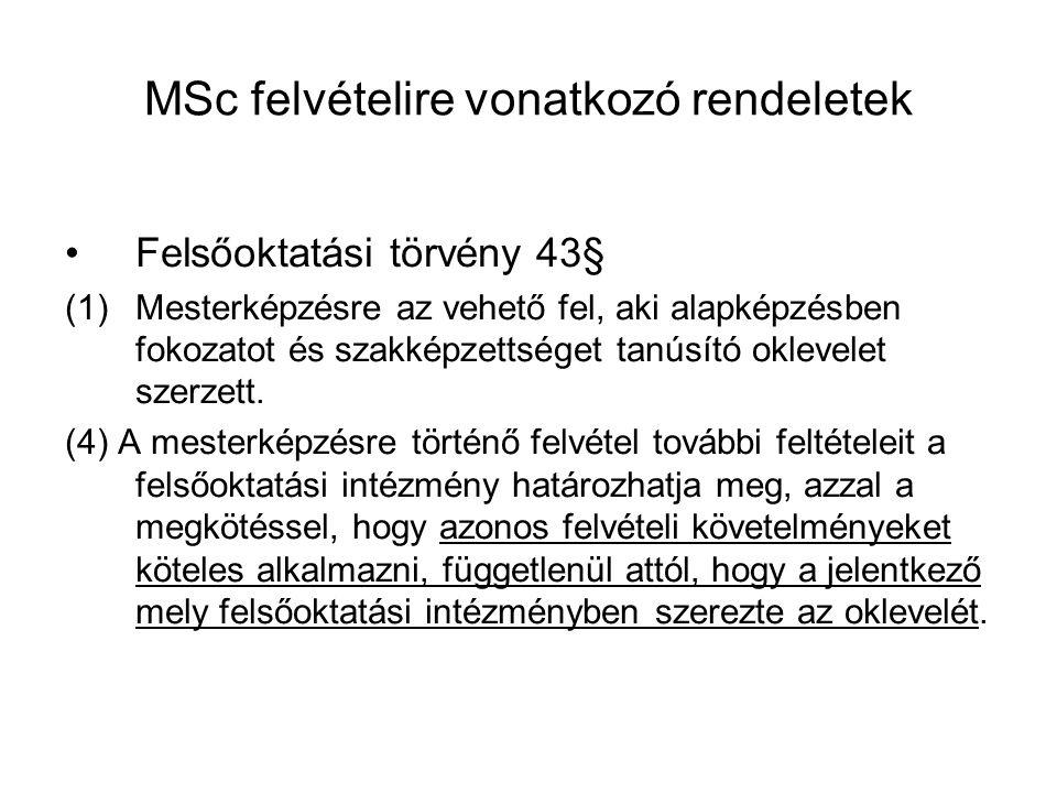 MSc felvételire vonatkozó rendeletek Felsőoktatási törvény 43§ (1)Mesterképzésre az vehető fel, aki alapképzésben fokozatot és szakképzettséget tanúsí