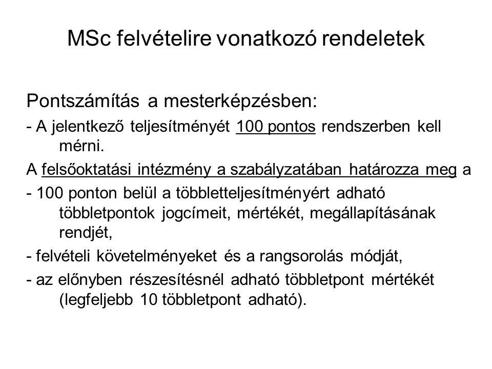 MSc felvételire vonatkozó rendeletek Pontszámítás a mesterképzésben: - A jelentkező teljesítményét 100 pontos rendszerben kell mérni. A felsőoktatási