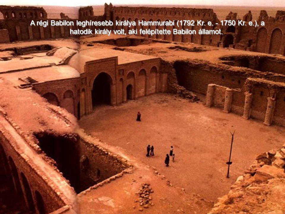 A régi Babilon leghíresebb királya Hammurabi (1792 Kr.