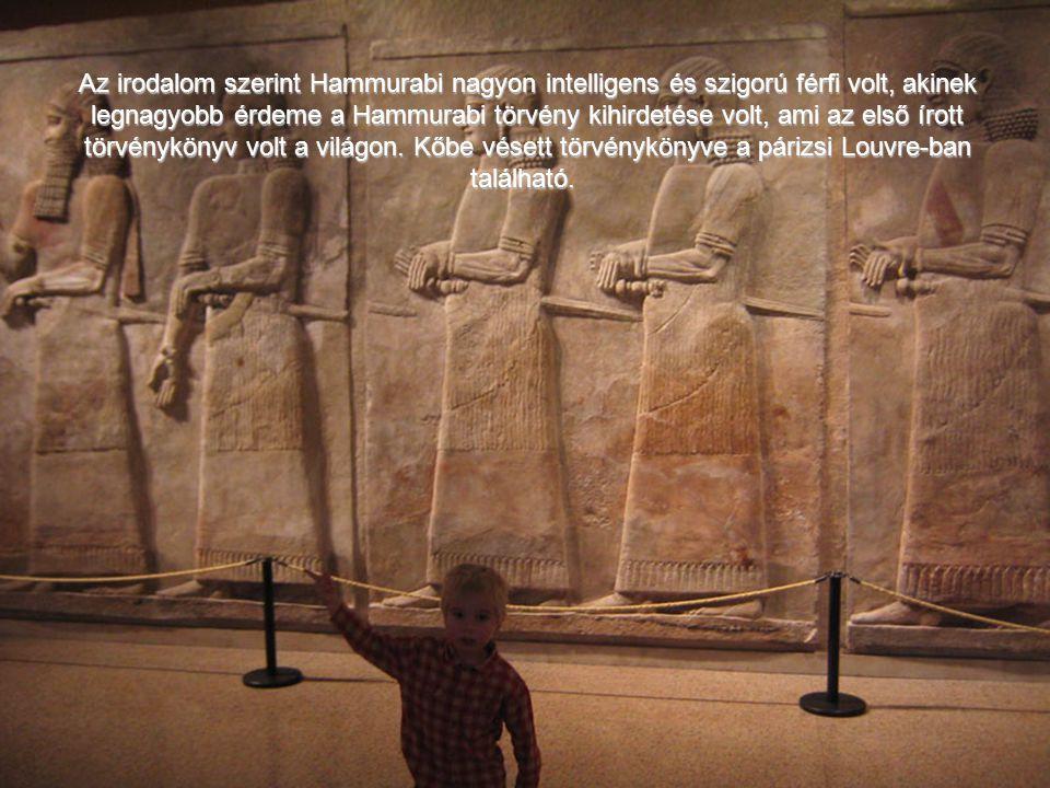 Az irodalom szerint Hammurabi nagyon intelligens és szigorú férfi volt, akinek legnagyobb érdeme a Hammurabi törvény kihirdetése volt, ami az első írott törvénykönyv volt a világon.