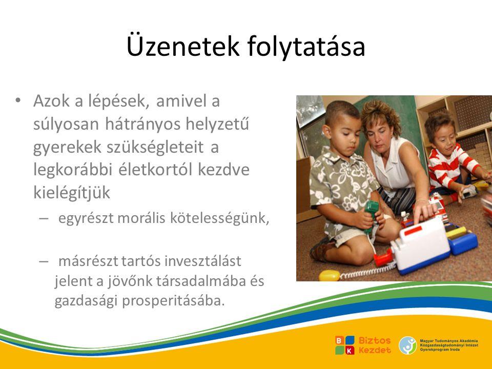 Üzenetek folytatása Azok a lépések, amivel a súlyosan hátrányos helyzetű gyerekek szükségleteit a legkorábbi életkortól kezdve kielégítjük – egyrészt